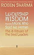[(Leadership Wisdom from the Monk Who Sold His Ferrari : The 8 Rituals of the Best Leaders)] [By (author) Robin S. Sharma]...