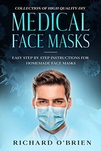 Collection of High Quality DIY Face Masks : Easy Step By Step Instructions for Homemade Face Masks (English Edition)