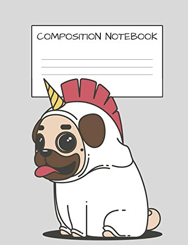 COMPOSITION NOTEBOOK: CUTE PUG UNICORN BOOK FOR KIDS DOG LOVERS UNICORN LOVERS ELEMENTARY SCHOOL WIDE RULED 120 PAGES