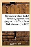 Catalogue d'objets d'art et de vitrine, argenterie des époques Louis XV et Louis XVI, diamants: bijoux, tableaux, dessins, miniatures de l'École française