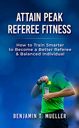Attain Peak Referee Fitness: How to Train Smarter to Become a Better Referee & Balanced Individual (English Edition)