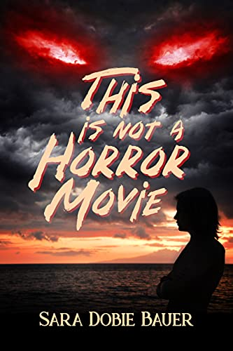 This is Not a Horror Movie by [Sara Dobie Bauer]