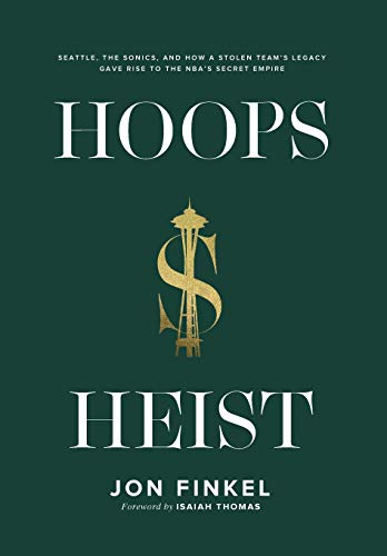 Hoops Heist: Seattle, the Sonics, and How a Stolen Team's Legacy Gave Rise to the NBA's Secret Empire