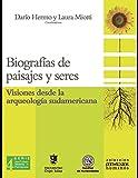 Biografías de paisajes y seres: Visiones desde la arqueología sudamericana