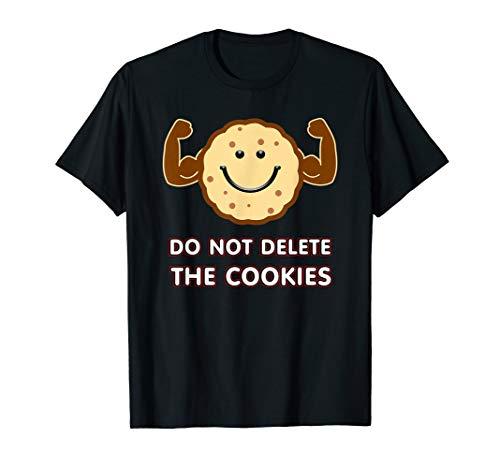 Löschen Sie keine Cookies Geschenke, Kekse Rezepte Internet T-Shirt