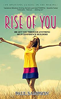 Rise Of You: 100 Get You Through Anything Self Confidence Builders (English Edition) van [Paul Sampson]