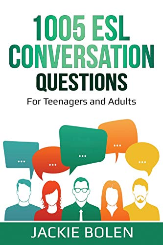 1005 ESL Conversation Questions: For Teenagers and Adults (ESL Conversation and Discussion...