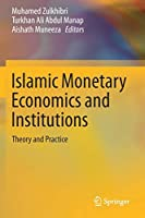 Islamic Monetary Economics and Institutions: Theory and Practice