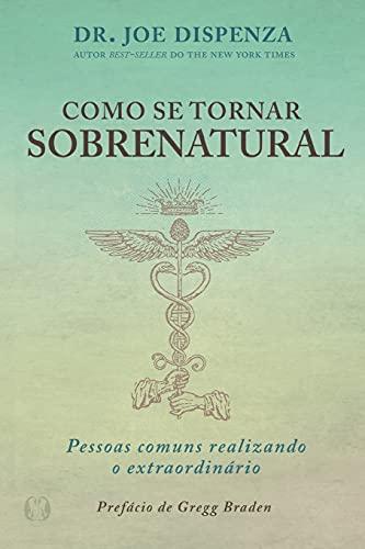 Como se tornar sobrenatural: Pessoas comuns realizando o extraordinário