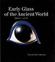 Early Glass of the Ancient World: 1600 B.C.-A. D. 50