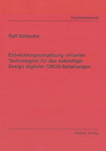 Entwicklungsumgebung virtueller Technologien für das zukünftige Design digitaler CMOS-Schaltungen (Berichte aus der Halbleitertechnik)