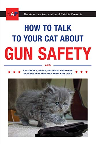 How to Talk to Your Cat About Gun Safety: And Abstinence, Drugs, Satanism, and Other Dangers That Threaten Their Nine Lives (THREE RIVERS PR)