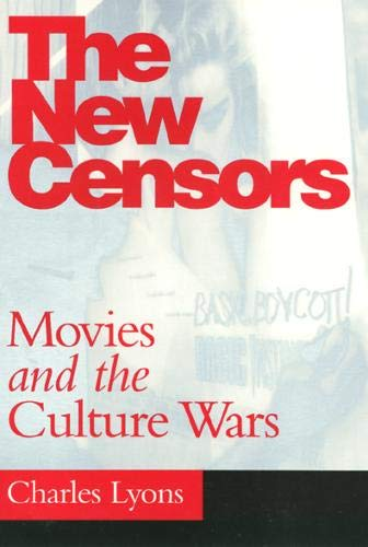 The New Censors: Movies and the Culture Wars (Culture And The Moving Image)
