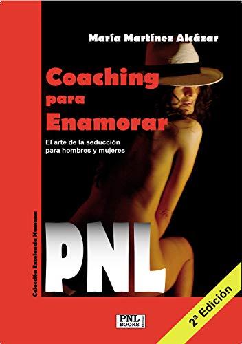 COACHING PARA ENAMORAR: El arte de la seducción para hombres y mujeres (PNL nº 1)