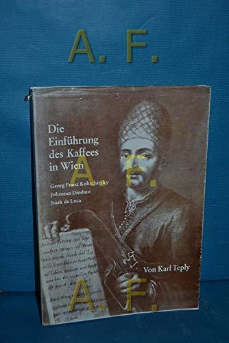 Die Einführung des Kaffees in Wien  Georg Franz Koltschitzky. Johannes Diodato. Isaak de Luca.
