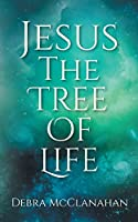 Jesus: The Tree of Life