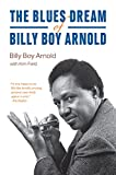 The Blues Dream of Billy Boy Arnold (Chicago Visions and Revisions) (English Edition)