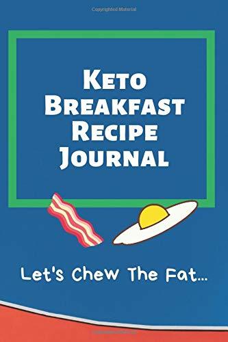 Keto Breakfast Recipe Journal: Let's Chew The Fat, 6x9...
