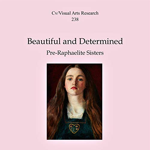 Beautiful and Determined: Pre-Raphaelite Sisters audiobook cover art