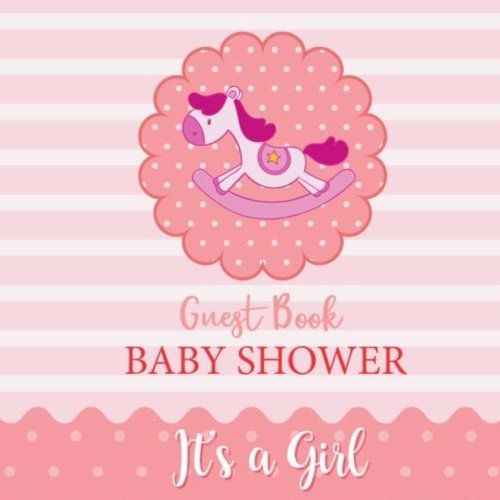 Baby Shower Guest Book: Baby Shower for Girl Message Book With 100+ Formatted Lined & Unlined Pages With Quotes, Newborns Guest Book Party,Welcome ... Nursery (Baby Shower Guest Book) (Volume 2)