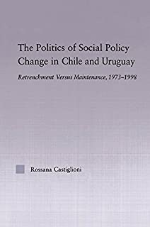 The Politics of Social Policy Change in Chile and Uruguay: Retrenchment versus Maintenance, 1973-1998 (Latin American Studies: Social Sciences & Law) (English Edition)