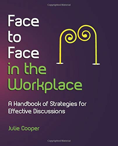 Face To Face In The Workplace A Handbook Of Strategies For Effective Discussions