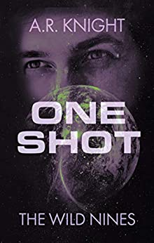 One Shot: A Space Opera Series (Wild Nines Book 3) by [A.R. Knight]
