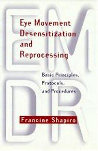 Eye Movement Desensitization & Reprocessing: Basic Principles, Protocols, and Procedures