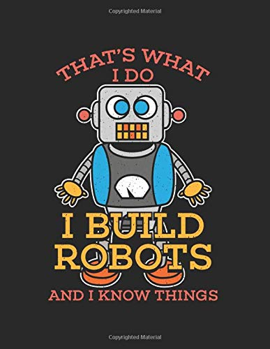 """I Build Robots I Know Things: Notebook Wide Ruled 8.5x11"""" 120 Cream Paper (Diary, Notebook, Composition Book, Writing Tablet)"""