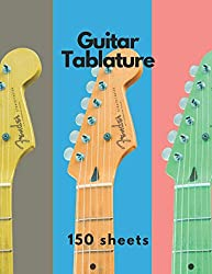 Guitar Tablature Notebook: Music Journal Notation Book for Acoustic or Electric Guitar Music Notes - 150 Pages, Large Print Format 8,5 x 11 Inches
