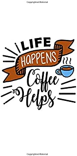 Life Happens Coffee Helps: Lined Blank Notebook Journal With Funny Coffee And Sassy Sayings On Cover, Great Java Gifts For Coworkers And Employees