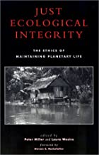 Just Ecological Intergrity: The Ethics of Maintaining Planetary Life