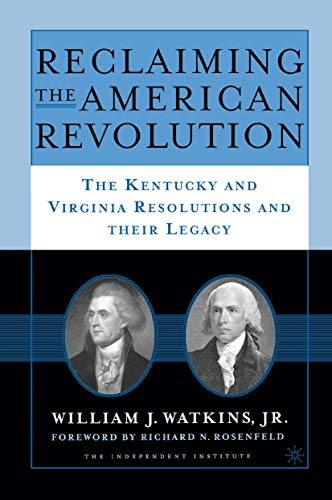 Reclaiming the American Revolution: The Kentucky and Virginia Resolutions and Their Legacy: The Kentucky and Virgina Resolutions and their Legacy