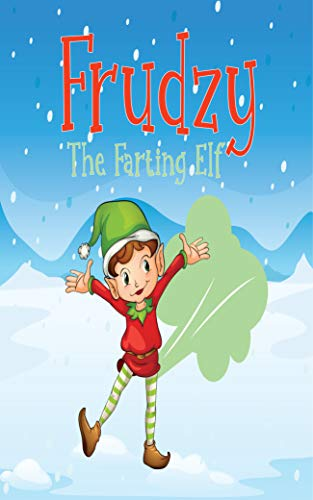 Frudzy The Farting elf: Christmas Story For Kids About An Elf Who Farts (English Edition)