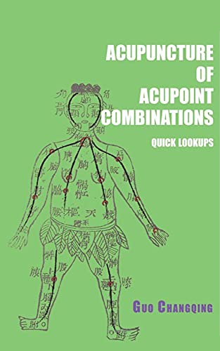 Acupuncture of Acupoint Combinations Quick Lookups by Guo Changqing (English Edition)