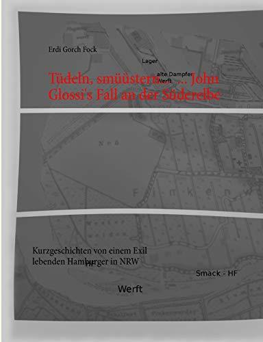 Tüdeln, smüüstern... ... John Glossi's Fall an der Süderelbe: Kurzgeschichten von einem Exil lebenden Hamburger in NRW (Exil lebender Hamburger in NRW)