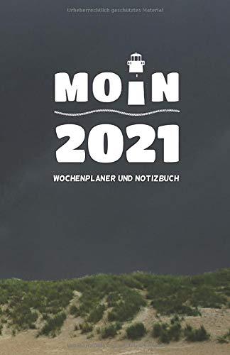 Wochen-Kalender mit Notizbuch MOIN 2021: MOIN! Küstenkalender 2021 mit Wochenübersicht und Notizseiten! ca DIN A5, Küstentagebuch Moin mit Leuchtturm + Düne (Kalender Norddeutsch, Band 25)