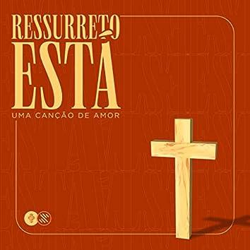 Ressurreto Está (Uma Canção de Amor)