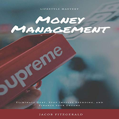 LifeStyle Mastery Money Management: Eliminate Debt, Stop Impulse Spending, and Finance Your Dreams audiobook cover art