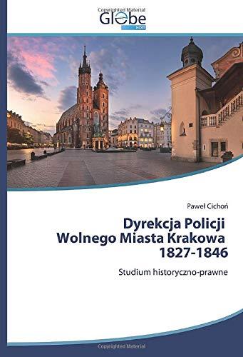 Cichon, P: Dyrekcja Policji Wolnego Miasta Krakowa 1827-1846