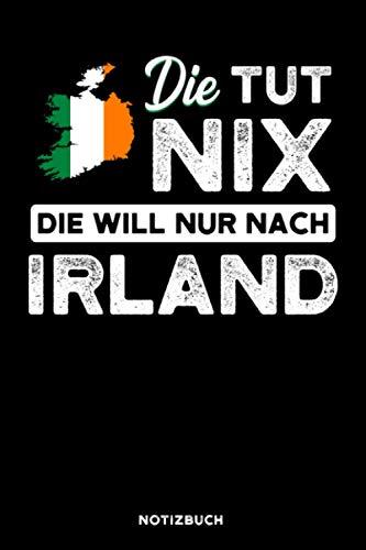 Die tut nix die will nur nach Irland: Notizbuch für Irland Fans / liniert / DIN A5 Format 15.24cm x 22.86 cm / US 6 x 9 inches / 120 Seiten / Soft Cover