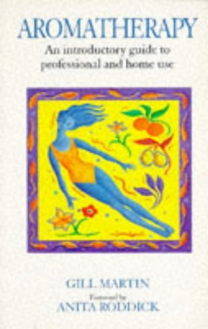 Aromatherapy: An Introductory Guide to Professional and Home Use (Alternative Health Guides) by Gill Martin (1996-02-15)