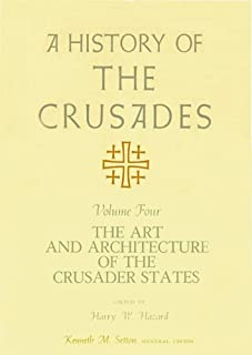 A History of the Crusades, Volume IV: The Art and Architecture of the Crusader States (History of the Crusades (University of Wisconsin Press))