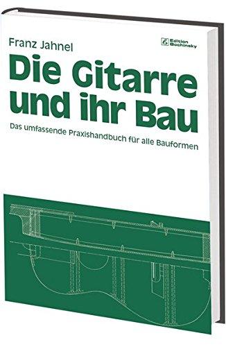 Die Gitarre und ihr Bau: Technologie von Gitarre, Laute, Mandoline, Sister, Tanbur und Saite. Edition Bochinsky: Das umfassende Praxishandbuch für alle Bauformen (Fachbuchreihe Das Musikinstrument)