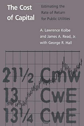 Compare Textbook Prices for The Cost of Capital: Estimating the Rate of Return for Public Utilities Illustrated Edition ISBN 9780262612128 by Kolbe, A. Lawrence,Jr., James A. Read,Hall, George R.