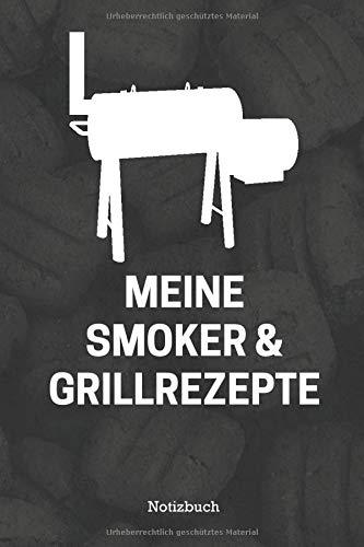 Meine Smoker & Grillrezepte Notizbuch: BBQ Grill Notizen Notizbuch Jornal für meine Barbecue Rezepte