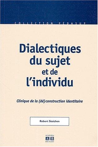 Dialectiques du sujet et de l'individu. Clinique de la (dé)construction identitaire