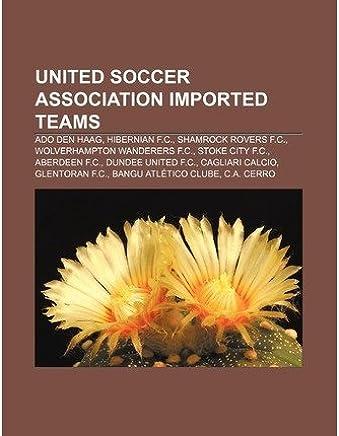 [ [ [ United Soccer Association Imported Teams: ADO Den Haag, Hibernian F.C., Shamrock Rovers F.C., Wolverhampton Wanderers F.C., Stoke City F.C.[ UNITED SOCCER ASSOCIATION IMPORTED TEAMS: ADO DEN HAAG, HIBERNIAN F.C., SHAMROCK ROVERS F.C., WOLVERHAMPTON WANDERERS F.C., STOKE CITY F.C. ] By Source Wikipedia ( Author )Aug-16-2011 Paperback
