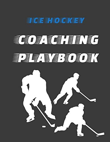 Ice Hockey Coaching Playbook: 105 Blank Templates To Write In - Game Day Winning Plays Journal - Practice Drills Notebook - Coaches Gift