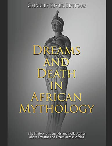 Dreams and Death in African Mythology: The History of Legends and Folk Stories about Dreams and Death across Africa